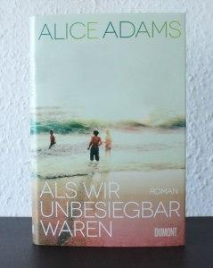 Alice Adams - Als wir unbesiegbar waren / Dumont Verlag